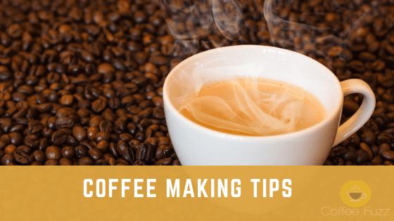 COFFEE MAKING TIPS
